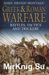 Greek and Roman Warfare: Battles, Tactics and Trickery
