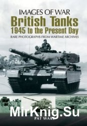 Images of War - British Tanks: 1945 to the Present Day