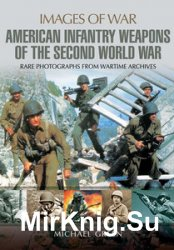 Images of War - United States Infantry Weapons of the Second World War