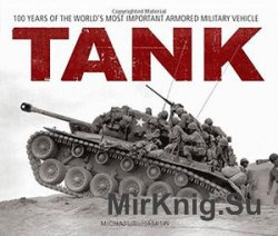 Tank: 100 Years of the World's Most Important Armored Military Vehicle