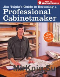Popular Woodworking. Guide to Becoming a Professional Cabinetmaker