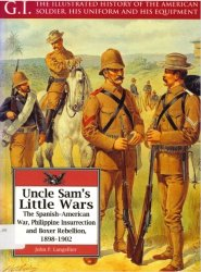 Uncle Sam's Little Wars. The Spanish-American War, Philippine Insurrection and Boxer Rebellion, 1898-1902