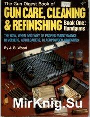 The Gun Digest Book of Gun Care , Cleaning & Refinishing. Book One - Handguns