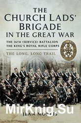 The Church Lads' Brigade in the Great War: The 16th Service Battalion the King's Royal Rifle Corps