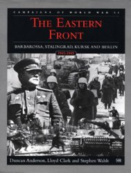 The Eastern Front: Barbarossa, Stalingrad, Kursk and Berlin 1941-1945 (The Campaigns of World War II)