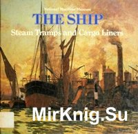 The Ship - Steam Tramps and Cargo Liners, 1850-1950
