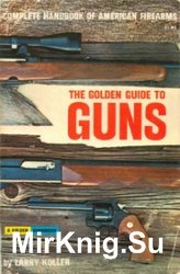 A Golden Guide to Guns - Complete Handbook of American Firearms