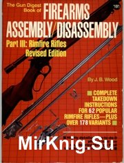 The Gun Digest Book of Firearms Assembly Disassembly Part 3 - Rimfire Rifles