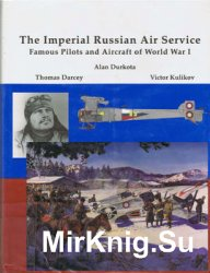 The Imperial Russian Air Service: Famous Pilots and Aircraft of World War I