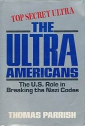 The Ultra Americans The U.S. Role in Breaking the Nazi Codes