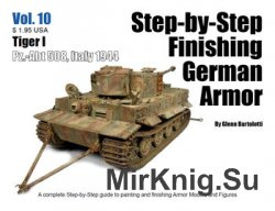 Tiger I: Pz.-Abt 508, Italy 1944 (Step-by-Step Finishing German Armor Vol.10)
