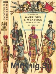 Warriors and Weapons 3000 B.C. to A.D. 1700 in Colour