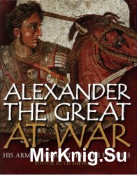 Alexander the Great at War: His Army - His Battles - His Enemies (General Military)