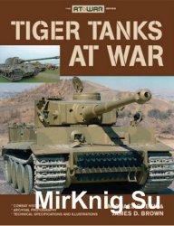 Tiger Tanks at War (The At War Series)