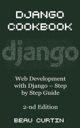Django Cookbook: Web Development with Django - Step by Step Guide, Second Edition