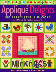 Applique Delights: 100 Irresistible Blocks from Piece O' Cake Designs