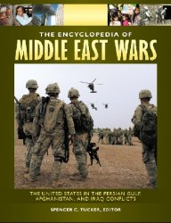 The Encyclopedia of Middle East Wars: The United States in the Persian Gulf, Afghanistan, and Iraq Conflicts