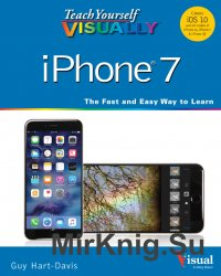Teach Yourself visually iPhone 7: Covers iOS 10 and all models of iPhone 6s, iPhone 7, and iPhone SE