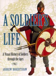 A Soldier's Life: A Visual History of Soldiers Through the Ages