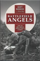 Battlefield Angels Saving Lives Under Enemy Fire From Valley Forge to Afghanistan