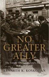 No Greater Ally: The Untold Story of Poland's Forces in World War II