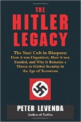 The Hitler Legacy: The Nazi Cult in Diaspora: How it was Organized, How it was Funded, and Why it Remains a Threat to Global Security in the Age...