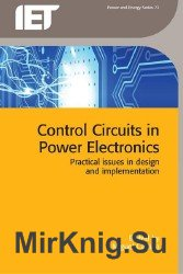Control Circuits in Power Electronics : Practical Issues in Design and Implementation