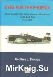 Eyes for the Phoenix: Allied Aerial Photo-Reconnaissance Operation in South-East Asia 1941-1945