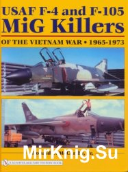 USAF F-4 and F-105 MiG Killers of the Vietnam War 1965 - 1973 (Schiffer Military History Book)