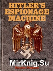 Hitler's Espionage Machine: German Intelligence Agencies and Operations During World War II