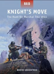 Knight's Move The Hunt for Marshal Tito 1944
