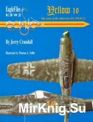 Yellow 10: The Story of the Ultra-Rare Fw 190 D-13 (Eagle Files №2)