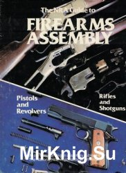 The NRA Guide to Firearms Assembly: Rifles and Shotguns, Pistols and Revolvers