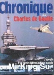Chronique du Charles de Gaulle: L'Apogee d'un Siecle d'Aeronautique Navale