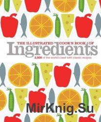 Dorling Kindersley. The Illustrated Cook's Book of Ingredients
