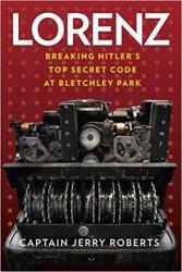 Lorenz: Breaking Hitler's Top Secret Code at Bletchley Park