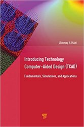 Introducing Technology Computer-Aided Design (TCAD): Fundamentals, Simulations, and Applications