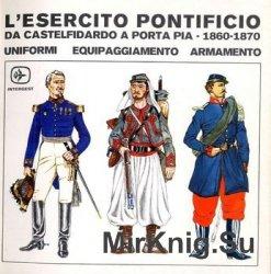 L'Esercito Pontificio da Castelfidardo a Porta Pia 1860-1870