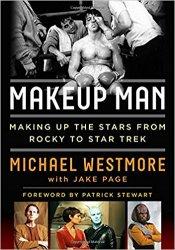 Makeup Man: From Rocky to Star Trek