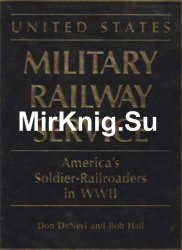 United States Military Railway Service: America's Soldier-Railroaders in WWII