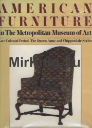 American Furniture in The Metropolitan Museum of Art: Late Colonial Period- The Queen Anne and Chippendale Styles