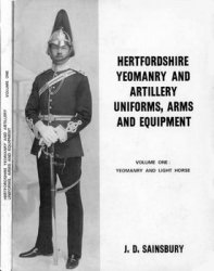 Hertfordshire Yeomanry and Artillery Uniforms, Arms and Equipment. Volume One: Yeomanry and Light Horse