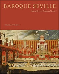 Baroque Seville: Sacred Art in a Century of Crisis
