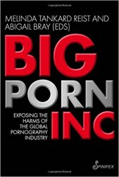 Big Porn Inc: Exposing the Harms of the Global Pornography Industry