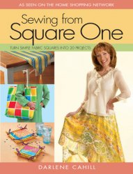 Sewing From Square One: Turn Simple Fabric Squares into 20 Projects
