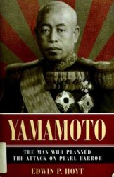 Yamamoto: The Man Who Planned the Attack on Pearl Harbor