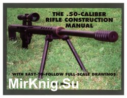 The 50-Caliber Rifle Construction Manual