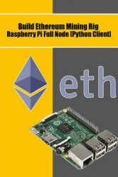 Build Ethereum Mining Rig Raspberry Pi Full Node [Python Client]