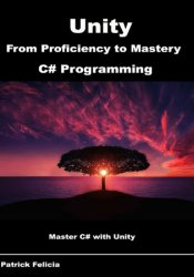 Unity from Proficiency to Mastery (C# Programming): Master C# with Unity