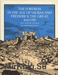The Fortress in the Age of Vauban and Frederick the Great, 1680-1789